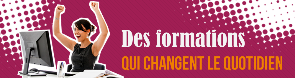 Des formations qui changent le quotidien